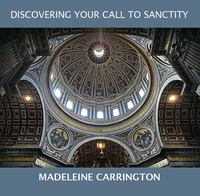 Discovering Your Call to Sanctity - Madeleine Carrington - Fire Up Ministries (MP3)