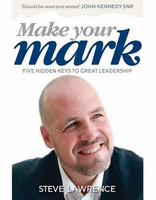 Make Your Mark: Five Hidden Keys to Great Leadership - Steve Lawrence - Wilkinson Publishing (Paperback)