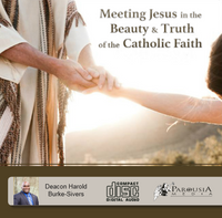 Meeting Jesus in the Beauty & Truth of the Catholic Faith - Deacon Harold Burke-Sivers (MP3)