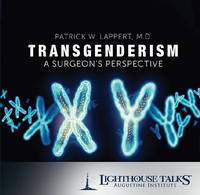 Transgenderism: A Surgeon's Perspective - Patrick W. Lappert, M.D. - Lighthouse Talks (CD)