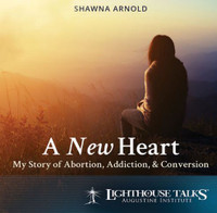A New Heart: My Story of Abortion, Addiction, and Conversion - Shawna Arnold - Lighthouse Talks (CD)