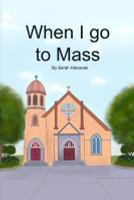 When I Go to Mass - Sarah Hlavacek (Paperback)