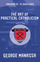 The Art of Practical Catholicism: Your Faith Guide - George Manassa (Paperback)
