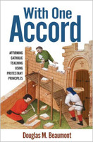 With One Accord: Affirming Catholic Teaching Using Protestant Principles - Douglas M. Beaumont - Catholic Answers Press (Paperback)