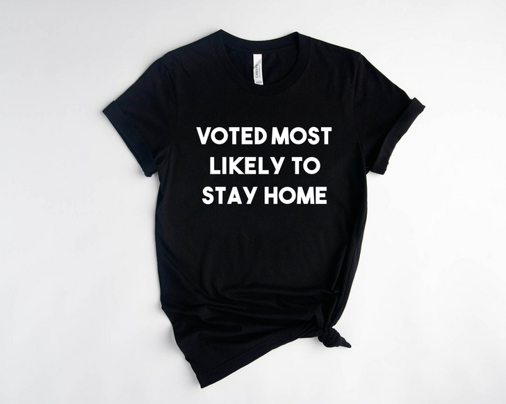 Voted Most Likely To Stay Home T-Shirt