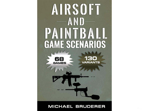 Airsoft and Paintball Game Scenarios: 68 Different Games with 130 Variations! Paperback