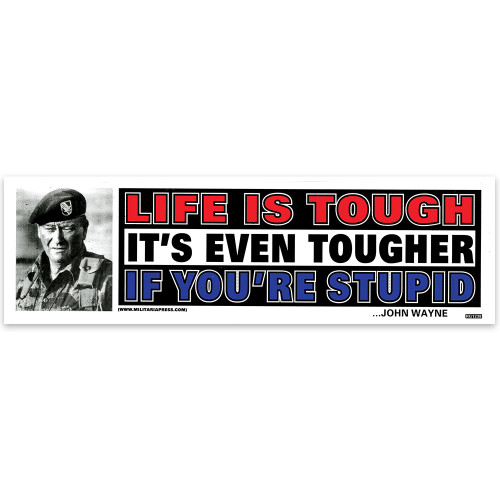Bumper Sticker - Life Is Tough Tougher If Stupid