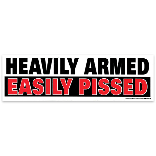 Bumper Sticker - Heavily Armed Easily Pissed