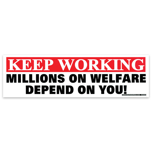 Bumper Sticker - Millions On Welfare Depend On You