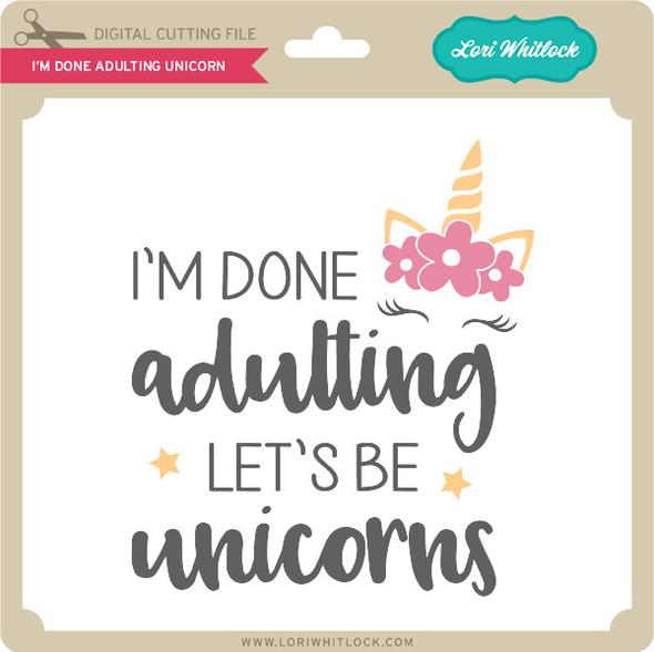 I'm Done Adulting Unicorn