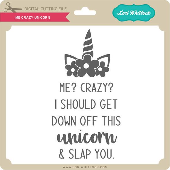 Me Crazy Unicorn