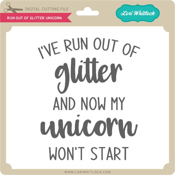 Run Out of Glitter Unicorn