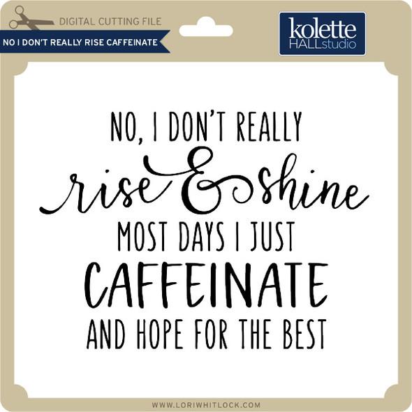 No I Don't Really Rise Caffeinate