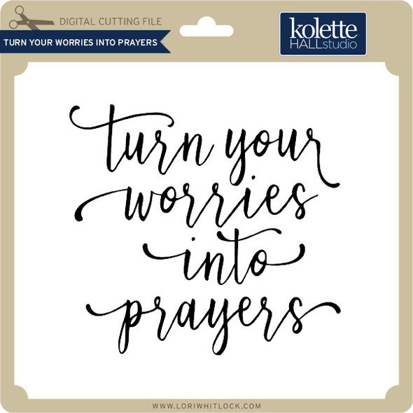Turn Your Worries Into Prayers