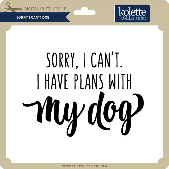 Sorry I Can't Dog