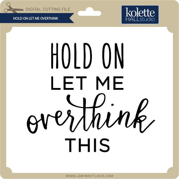 Hold On Let Me Overthink
