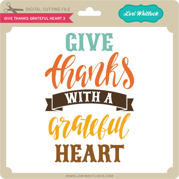Give Thanks Grateful Heart 3
