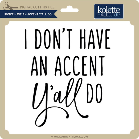 I Don't Have an Accent Y'All Do