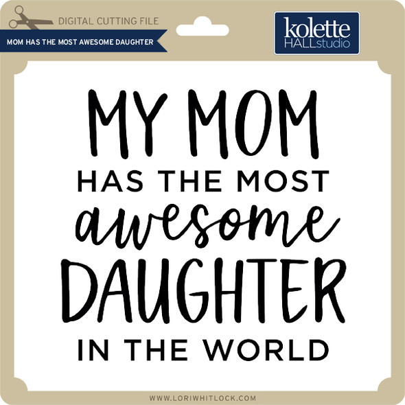 Mom Has the Most Awesome Daughter