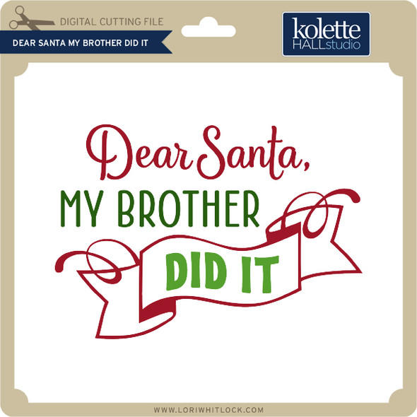 Dear Santa My Brother Did It