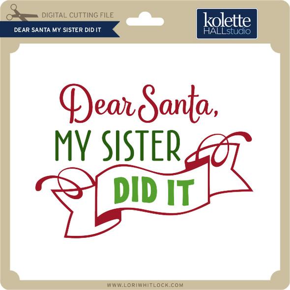 Dear Santa My Sister Did It