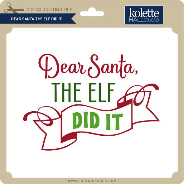 Dear Santa The Elf Did It