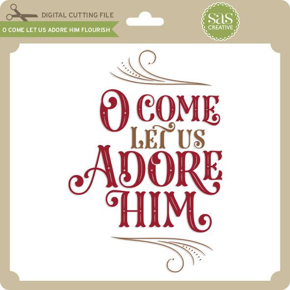 O Come Let Us Adore Him Flourish