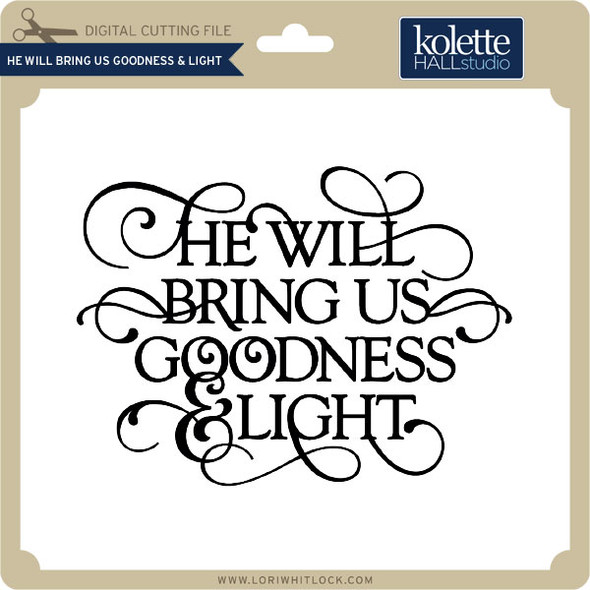 He Will Bring Us Goodness & Light