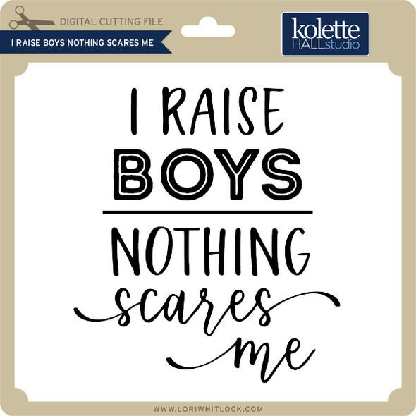 I Raise Boys Nothing Scares Me