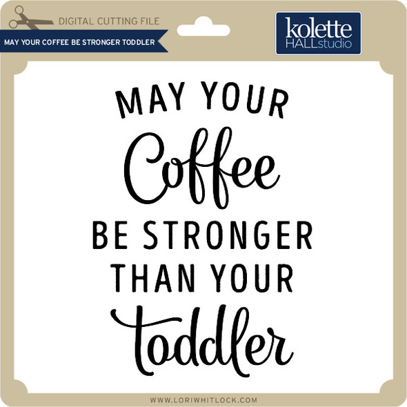 May Your Coffee Be Stronger Toddler