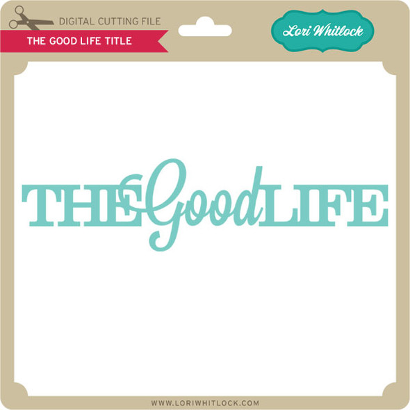 The Good Life Title