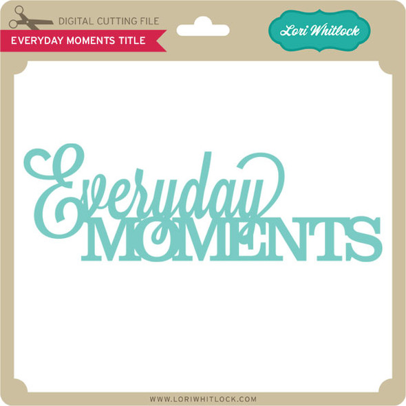 Everyday Moments TItle