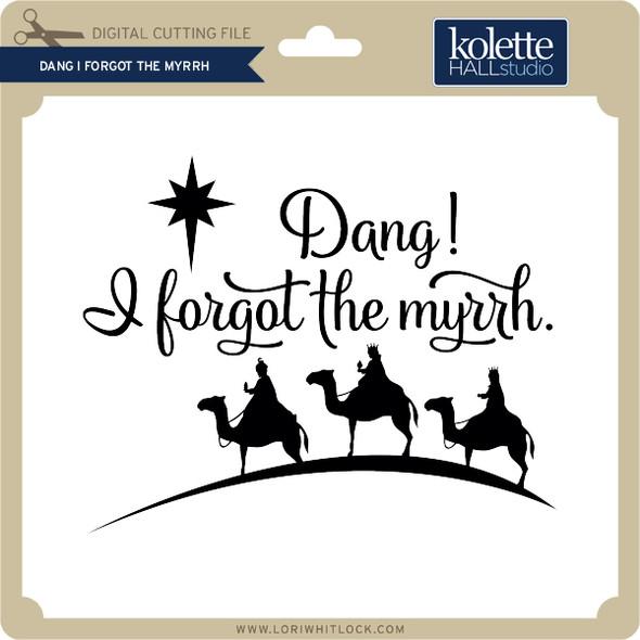 Dang I Forgot the Myrrh
