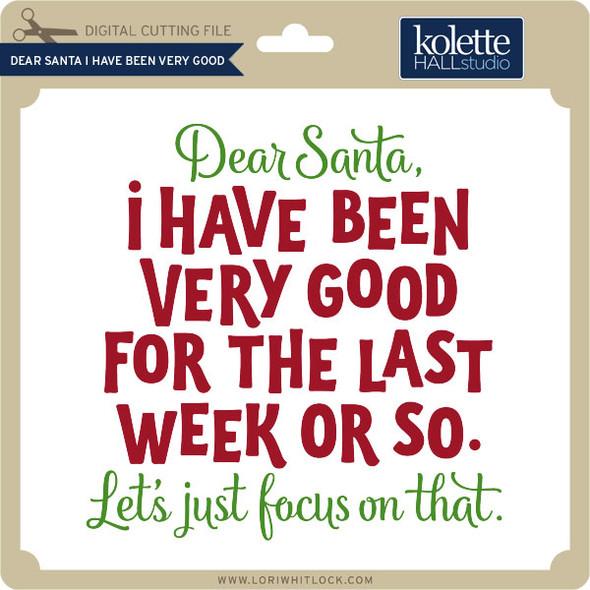Dear Santa I Have Been Very Good