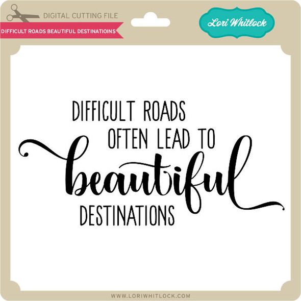 Difficult Roads Beautiful Destinations