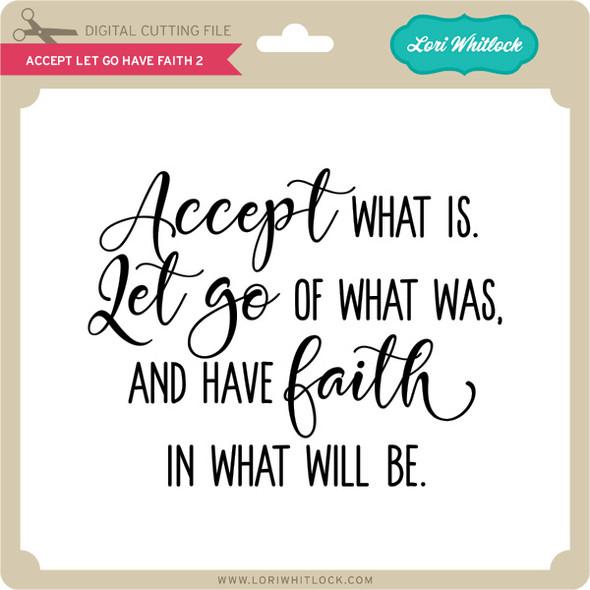 Accept Let Go Have Faith 2