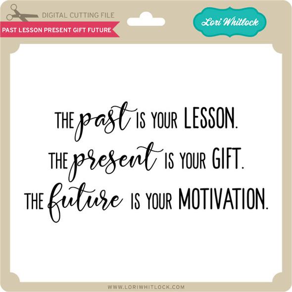 Past Lesson Present Gift Future