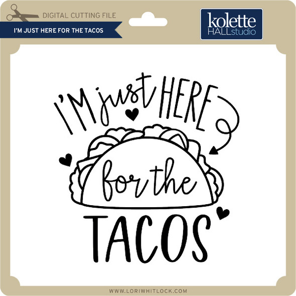 I'm Just Here for the Tacos