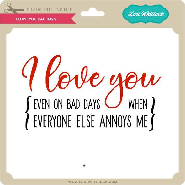I Love You Bad Days