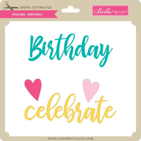 Wish Big - Birthday
