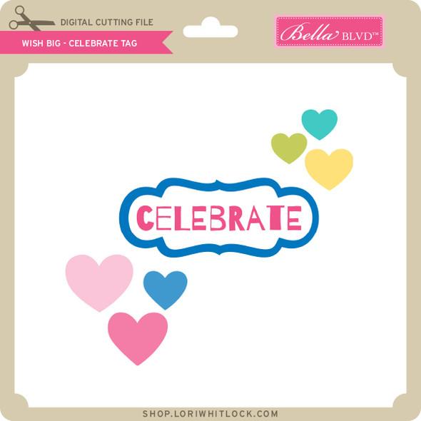 Wish Big - Celebrate Tag