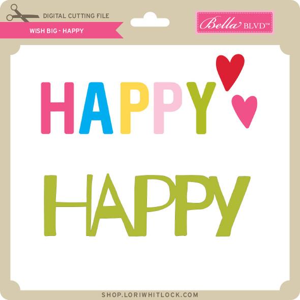 Wish Big - Happy