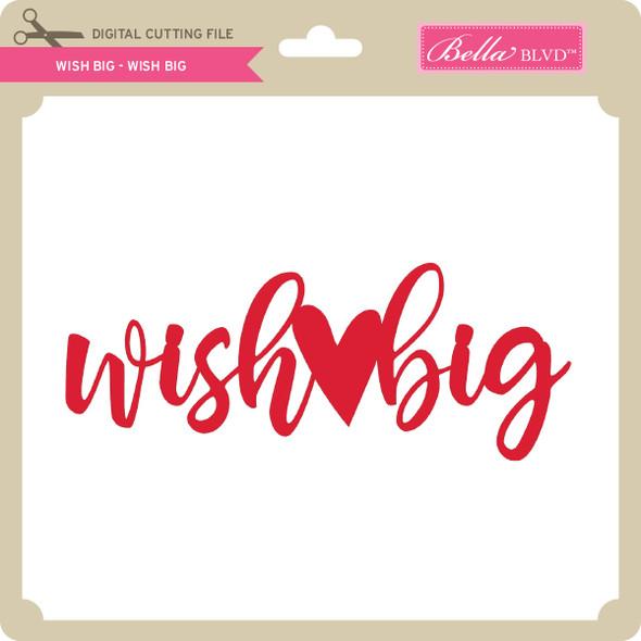 Wish Big - Wish Big