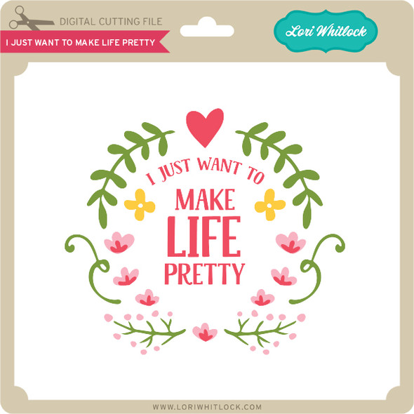 I Just Want to Make Life Pretty