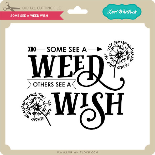 Some See A Weed Wish