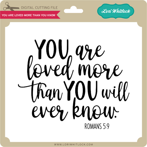 You Are Loved More Than You Know