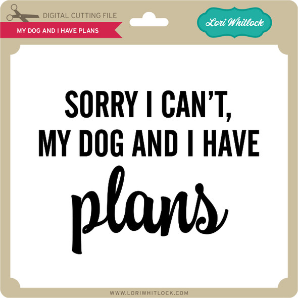 My Dog and I Have Plans
