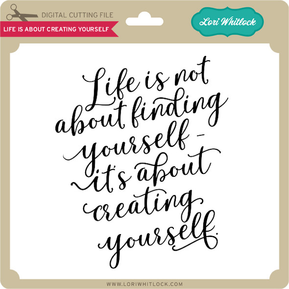 Life Is About Creating Yourself 2