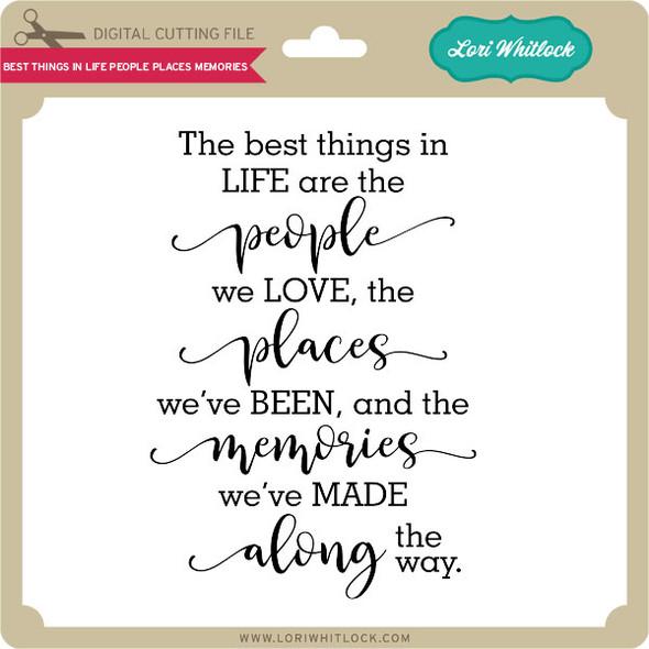 Best Things In Life People Places Memories