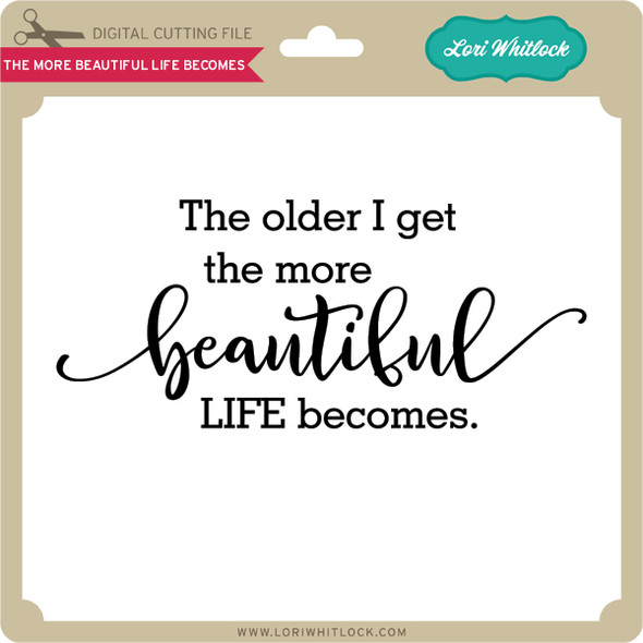 The More Beautiful Life Becomes